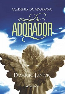 Baixar Manual do Adorador: Descobrindo a essência da Adoração (Academia da Adoração Livro 1) pdf, epub, eBook