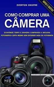 Baixar Como comprar uma câmera: Economize no preço e no tempo comprando a máquina fotográfica certa para você, mesmo sem entender nada de fotografia pdf, epub, eBook