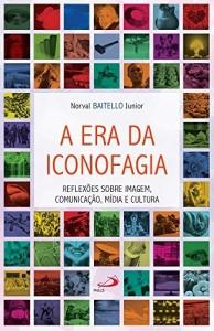 Baixar A era da iconofagia: Reflexões sobre imagem, comunicação, mídia e cultura (Temas de Comunicação) pdf, epub, eBook