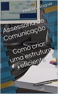 Baixar Assessoria de Comunicação Como criar uma estrutura eficiente pdf, epub, ebook