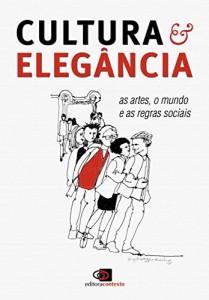 Baixar Cultura e Elegância: as artes, o mundo e as regras sociais pdf, epub, eBook