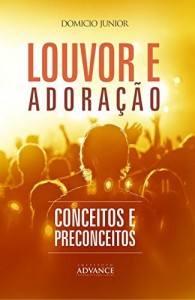 Baixar Louvor, adoração e a música na igreja: Uma leitura teológica contemporânea sobre a adoração (Academia da Adoração Livro 2) pdf, epub, ebook