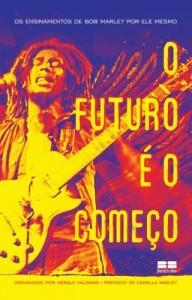 Baixar O futuro é o começo: Os ensinamentos de Bob Marley por ele mesmo pdf, epub, eBook