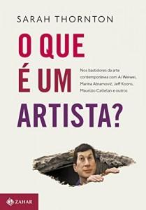 Baixar O que é um artista?: Nos bastidores da arte contemporânea com Ai Weiwei, Marina Abramovic, Jeff Koons, Maurizio Cattelan pdf, epub, eBook