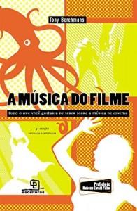 Baixar A Música do Filme: Tudo o que Você Gostaria de Saber Sobre a Música de Cinema pdf, epub, eBook