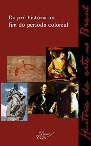 Baixar Da pré-história ao fim do período colonial (História da arte no Brasil Livro 1) pdf, epub, eBook