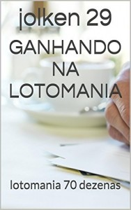 Baixar ganhando na lotomania: lotomania 70 dezenas (lotomania premiada Livro 2) pdf, epub, ebook