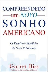 Baixar Compreendendo um Novo Sonho Americano: Os Desafios e Benefícios do Novo Urbanismo pdf, epub, ebook