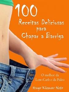 Baixar 100 Receitas Deliciosas para Chapar a Barriga: Emagreça e Melhore sua Saúde, Desfrutando do Sabor! pdf, epub, eBook