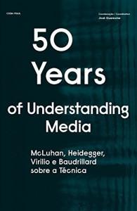 Baixar 50 Years of Understanding Media: McLuhan, Heidegger, Virilio e Baudrillard sobre a Técnica pdf, epub, eBook