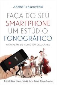 Baixar Faça do Seu Smartphone um Estúdio Fonográfico pdf, epub, eBook