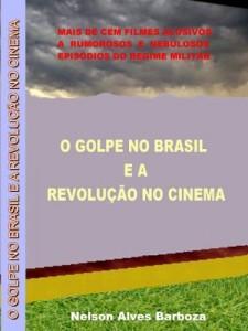 Baixar O GOLPE NO BRASIL E A REVOLUÇÃO NO CINEMA pdf, epub, ebook
