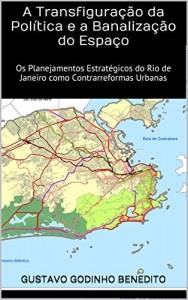 Baixar A Transfiguração da Política e a Banalização do Espaço: Os Planejamentos Estratégicos do Rio de Janeiro como Contrarreformas Urbanas (Teses & Dissertações Que Você Deve Ler Livro 2) pdf, epub, eBook