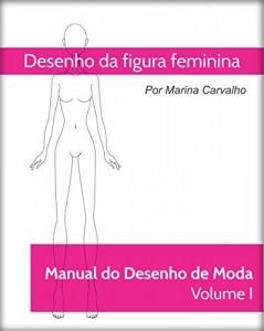 Baixar Manual de Desenho de Moda Volume I: Desenho da Figura feminina pdf, epub, ebook