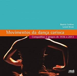 Baixar Movimentos da Dança Carioca – Companhias e grupos de 1936 a 2013 pdf, epub, eBook