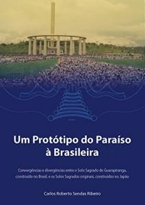 Baixar Um Protótipo do Paraíso à Brasileira: Convergências e divergências entre o Solo Sagrado de Guarapiranga, construído no Brasil, e os Solos Sagrados originais, construídos no Japão pdf, epub, ebook