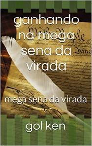 Baixar ganhando na mega sena da virada: mega sena da virada 2014 (mega sena premiada 2014) pdf, epub, eBook