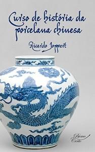 Baixar Curso de história da porcelana chinesa: Estudos teóricos e práticos de obras de arte fascinantes (Arte Universal Livro 1) pdf, epub, eBook