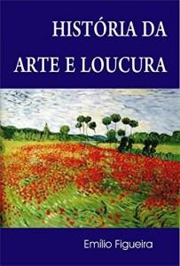 Baixar História da Arte e Loucura pdf, epub, ebook