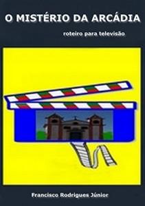 Baixar O MISTÉRIO DA ARCÁDIA: Roteiro para televisão pdf, epub, ebook