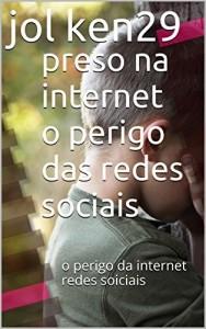 Baixar presos na internet o perigo das redes sociais: o perigo da internet redes soiciais (mensagens subliminares ,mundo das guerras Livro 8) pdf, epub, ebook