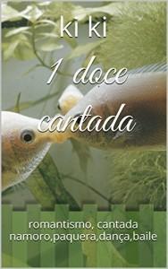 Baixar 1 doce cantada: romantismo, cantada namoro,paquera,dança,baile (mensagens subliminares,doce cantada , Livro 2) pdf, epub, ebook