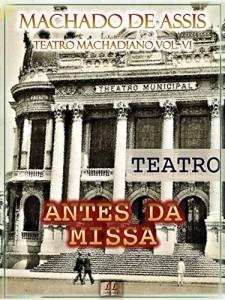 Baixar Antes da Missa [Ilustrado, Índice Ativo, Notas, Com Biografia, Críticas e Análises] – Teatro Machadiano Vol. VI: Teatro pdf, epub, eBook