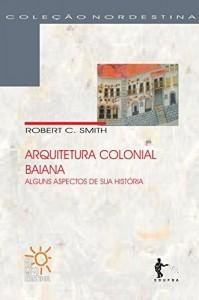 Baixar Arquitetura colonial baiana: alguns aspectos da sua história pdf, epub, eBook
