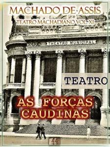 Baixar As Forças Caudinas [Ilustrado, Índice Ativo, Notas, Com Biografia, Críticas e Análises] – Teatro Machadiano Vol. XI: Teatro pdf, epub, eBook