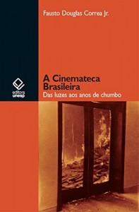 Baixar A Cinemateca Brasileira: das luzes aos anos de chumbo pdf, epub, eBook