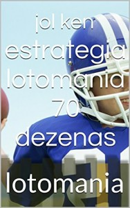 Baixar estrategia lotomania 70 dezenas lotofacil: lotomania,lotofacil (lotofacilç premiada Livro 2) pdf, epub, eBook