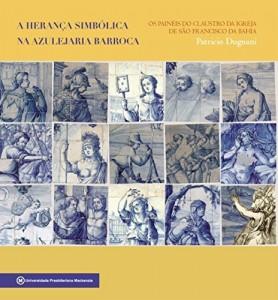 Baixar A herança simbólica na azulejaria barroca: os painéis do claustro da Igreja de São Francisco da Bahia pdf, epub, eBook