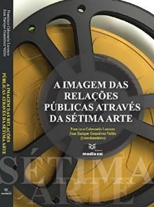 Baixar A IMAGEM DAS RELAÇÕES PÚBLICAS ATRAVÉS DA SÉTIMA ARTE pdf, epub, eBook