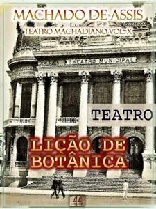 Baixar Lição de Botânica [Ilustrado, Índice Ativo, Notas, Com Biografia, Críticas e Análises] – Teatro Machadiano Vol. X: Teatro pdf, epub, eBook