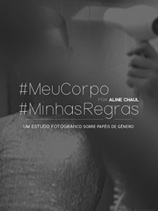 Baixar #MeuCorpo #MinhasRegras: Um estudo fotográfico sobre a expressão de gênero pdf, epub, ebook