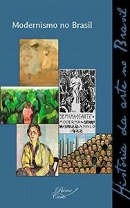Baixar Modernismo no Brasil (História da arte no Brasil Livro 3) pdf, epub, eBook