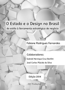 Baixar O Estado e o Design no Brasil: do estilo à ferramenta estratégica de negócios (Edição 2014) pdf, epub, ebook