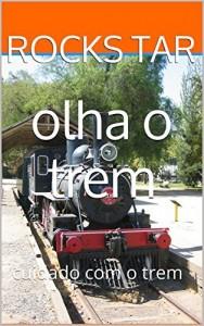 Baixar olha o trem: cuidado com o trem (mensagens subliminares olha o trem Livro 2) pdf, epub, eBook