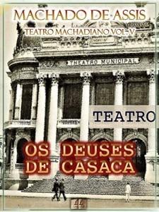 Baixar Os Deuses de Casaca [Ilustrado, Índice Ativo, Notas, Com Biografia, Críticas e Análises] – Teatro Machadiano Vol. V: Teatro pdf, epub, eBook