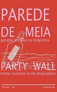 Baixar Parede de Meia / Party Wall: garrafas lançadas na blogosfera (Nhamerica Press Livro 0) pdf, epub, eBook