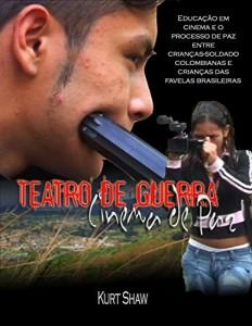 Baixar Teatro da Guerra, Cinema da Paz: Educação em cinema e o processo de paz entre crianças-soldado colombianas e crianças das favelas brasileiras pdf, epub, ebook