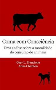 Baixar Coma com consciência: Uma análise sobre a moralidade do consumo de animais pdf, epub, ebook