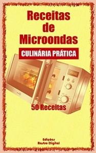 Baixar Receitas para Microondas: Culinária Prática – 50 Receitas pdf, epub, eBook