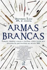 Baixar Armas Brancas: Lanças, espadas, maças e flechas – como lutar sem pólvora da pré-história ao século XXI pdf, epub, eBook