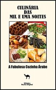 Baixar Culinária das Mil e Uma Noites: A Fabulosa Cozinha Árabe pdf, epub, eBook