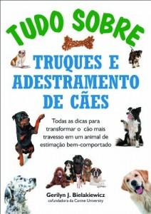 Baixar Tudo sobre truques e adestramento de cães – Todas as dicas para transformar o cão mais travesso em um animal de estimação bem-comportado pdf, epub, eBook