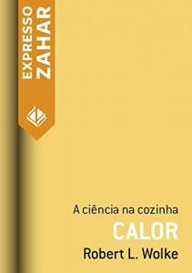 Baixar Calor: A ciência na cozinha pdf, epub, eBook