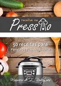 Baixar Receitas na Pressão – Vol. 01: 50 Receitas para Panela de Pressão Elétrica pdf, epub, ebook