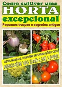 Baixar Como cultivar uma horta excepcional.: Pequenos truques e segredos antigos pdf, epub, ebook