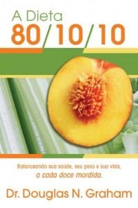 Baixar A Dieta 80/10/10: Balanceando sua saúde, seu peso e sua vida, a cada doce mordida pdf, epub, ebook
